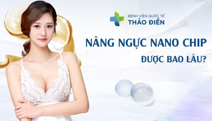 nâng ngực nano chip được bao lâu